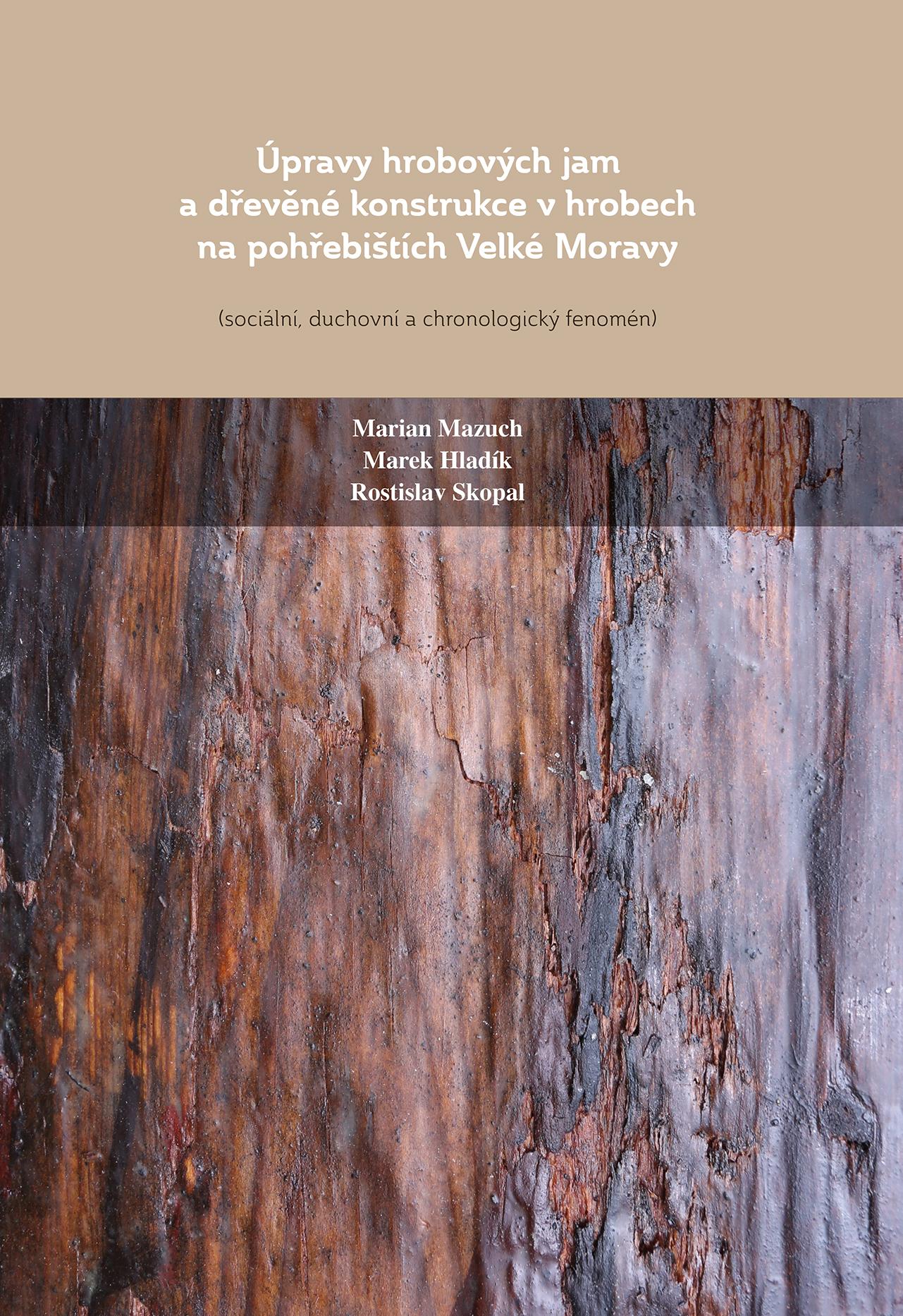 Úpravy hrobových jam a dřevěné konstrukce v hrobech na pohřebištích Velké Moravy (sociální, duchovní a chronologický fenomén)