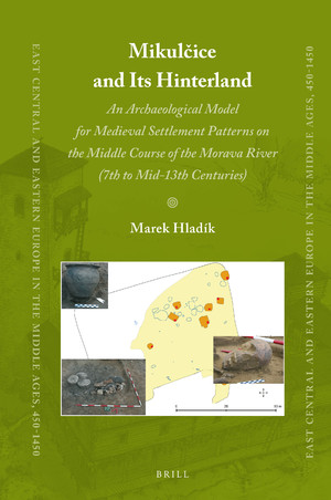 Mikulčice and Its Hinterland. An Archaeological Model for Medieval Settlement Patterns on the Middle Course of the Morava River (7th to Mid-13th Centuries)